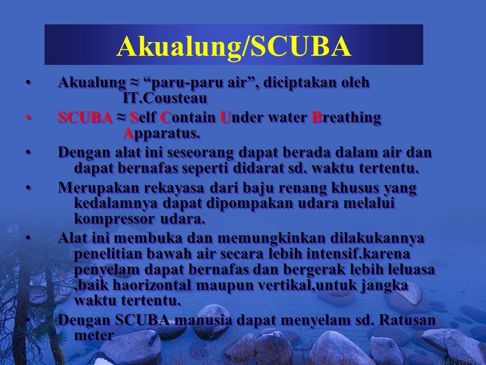 Akualung/SCUBA Akualung ≈ paru-paru air , diciptakan oleh IT.Cousteau