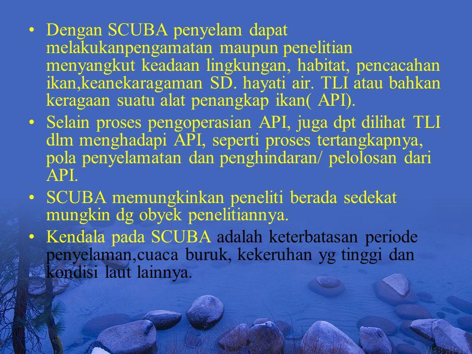 Dengan SCUBA penyelam dapat melakukanpengamatan maupun penelitian menyangkut keadaan lingkungan, habitat, pencacahan ikan,keanekaragaman SD. hayati air. TLI atau bahkan keragaan suatu alat penangkap ikan( API).
