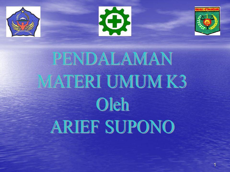 PENDALAMAN MATERI UMUM K3 Oleh ARIEF SUPONO