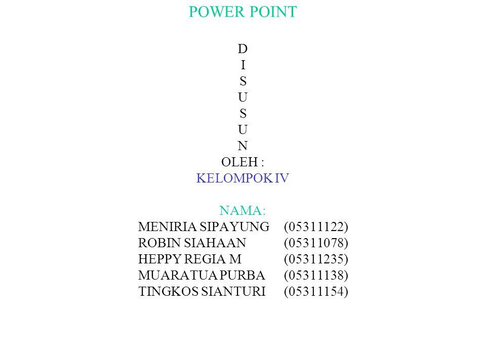 POWER POINT D I S U S U N OLEH : KELOMPOK IV. NAMA: MENIRIA SIPAYUNG