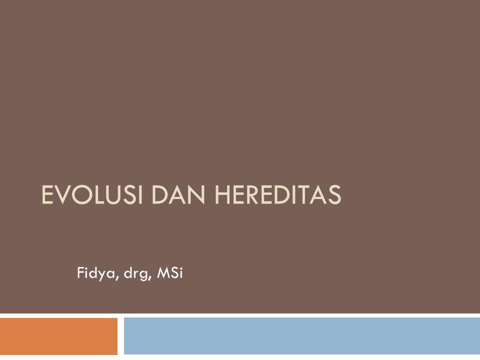 Evolusi dan HeREDITAS Fidya, drg, MSi