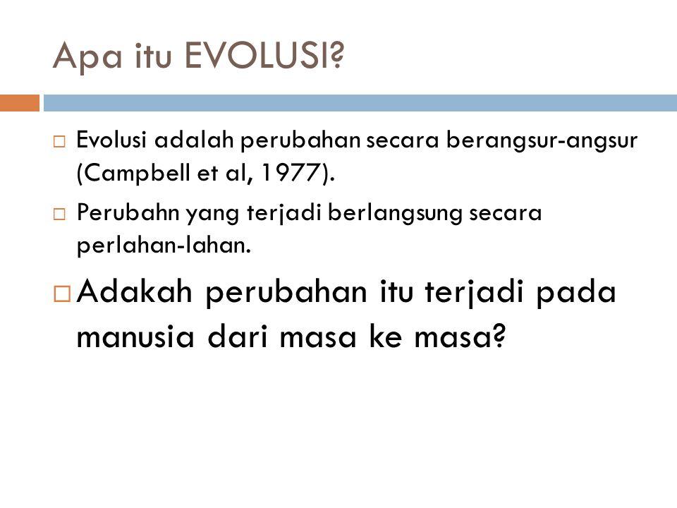 Apa itu EVOLUSI Evolusi adalah perubahan secara berangsur-angsur (Campbell et al, 1977). Perubahn yang terjadi berlangsung secara perlahan-lahan.