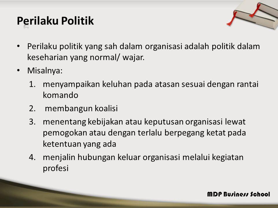 Perilaku Politik Perilaku politik yang sah dalam organisasi adalah politik dalam keseharian yang normal/ wajar.