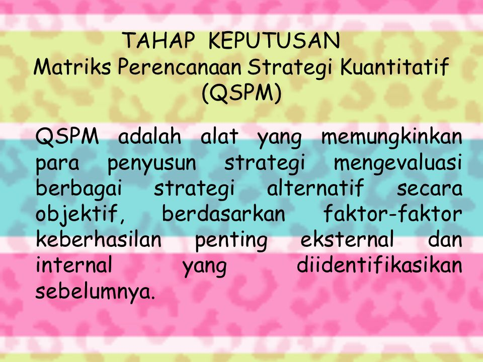 TAHAP KEPUTUSAN Matriks Perencanaan Strategi Kuantitatif (QSPM)