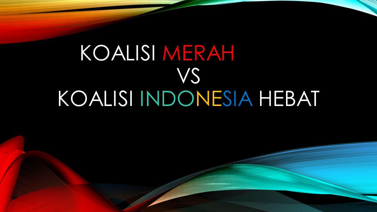 KOALISI MERAH PUTIH VS KOALISI INDONESIA HEBAT