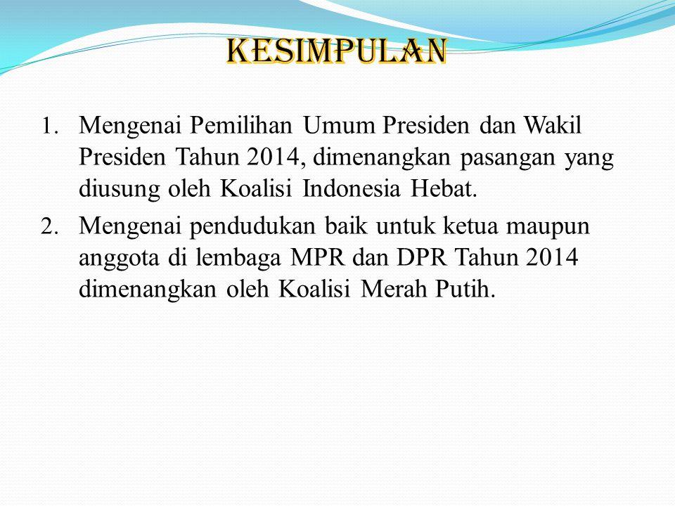 KESIMPULAN Mengenai Pemilihan Umum Presiden dan Wakil Presiden Tahun 2014, dimenangkan pasangan yang diusung oleh Koalisi Indonesia Hebat.