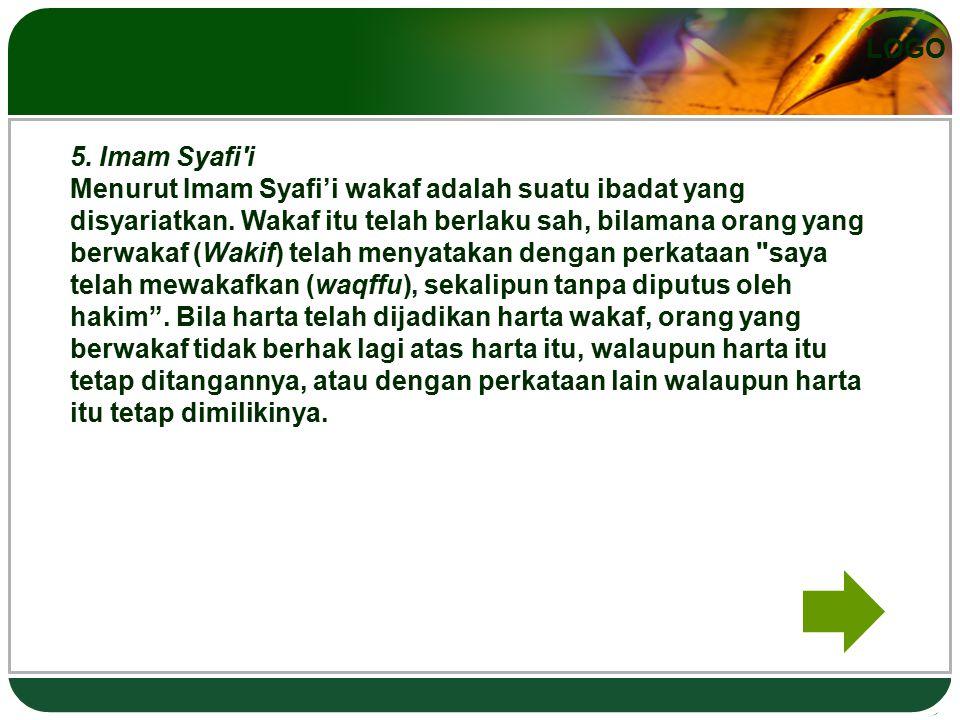 5. Imam Syafi i Menurut Imam Syafi'i wakaf adalah suatu ibadat yang disyariatkan.