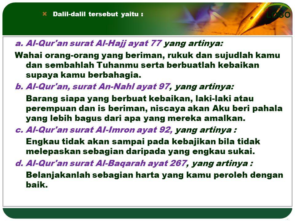 a. Al-Qur an surat Al-Hajj ayat 77 yang artinya: