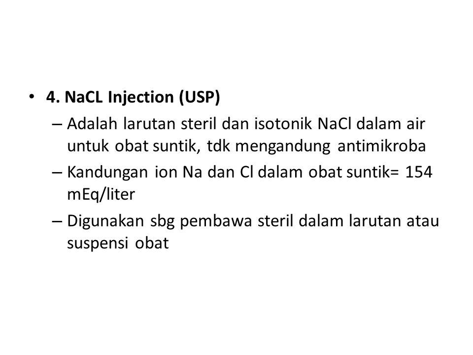 4. NaCL Injection (USP) Adalah larutan steril dan isotonik NaCl dalam air untuk obat suntik, tdk mengandung antimikroba.