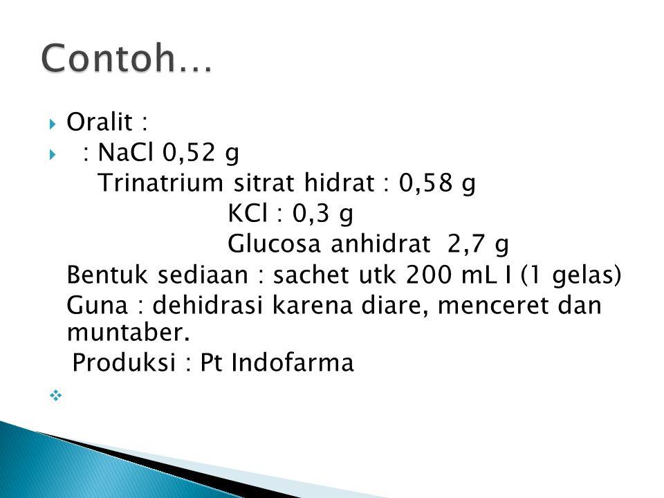 Contoh… Oralit : : NaCl 0,52 g Trinatrium sitrat hidrat : 0,58 g