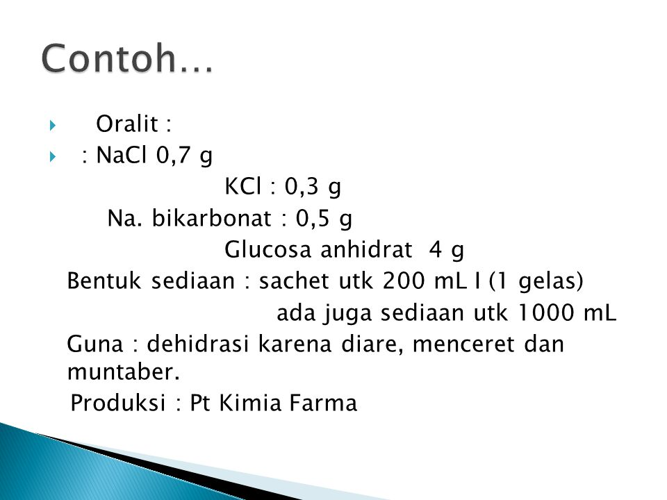 Contoh… Oralit : : NaCl 0,7 g KCl : 0,3 g Na. bikarbonat : 0,5 g