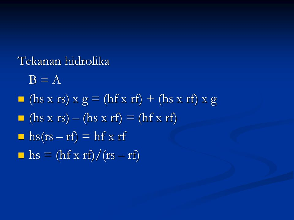 Tekanan hidrolika B = A. (hs x rs) x g = (hf x rf) + (hs x rf) x g. (hs x rs) – (hs x rf) = (hf x rf)