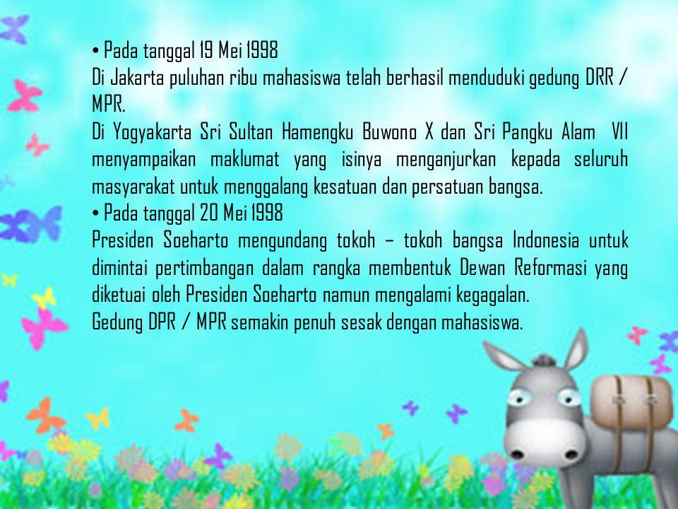 Pada tanggal 19 Mei 1998 Di Jakarta puluhan ribu mahasiswa telah berhasil menduduki gedung DRR / MPR.