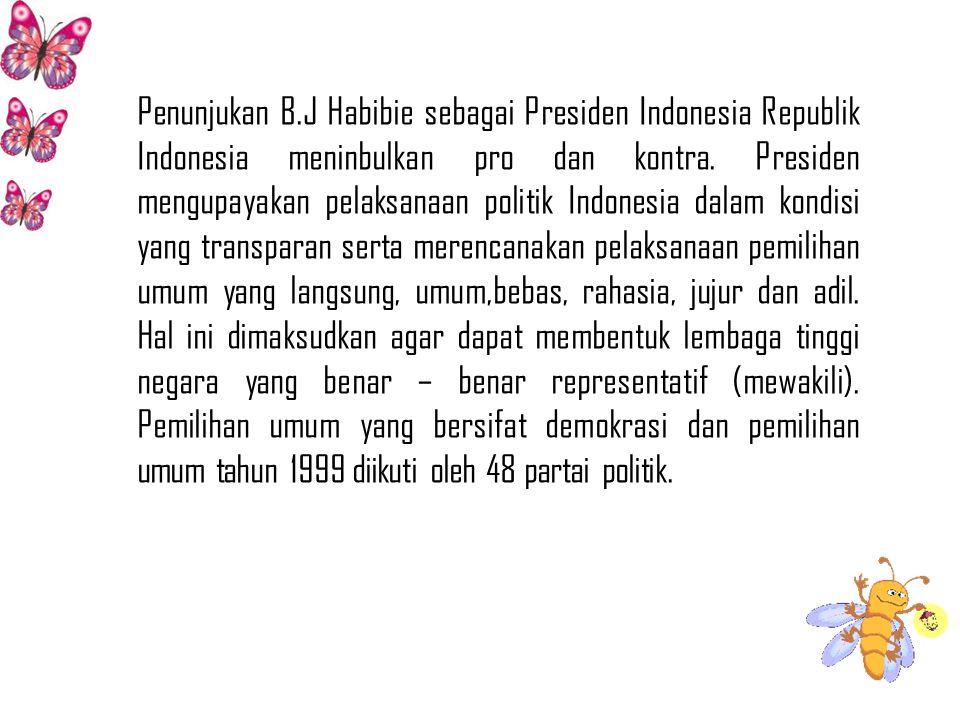 Penunjukan B.J Habibie sebagai Presiden Indonesia Republik Indonesia meninbulkan pro dan kontra.