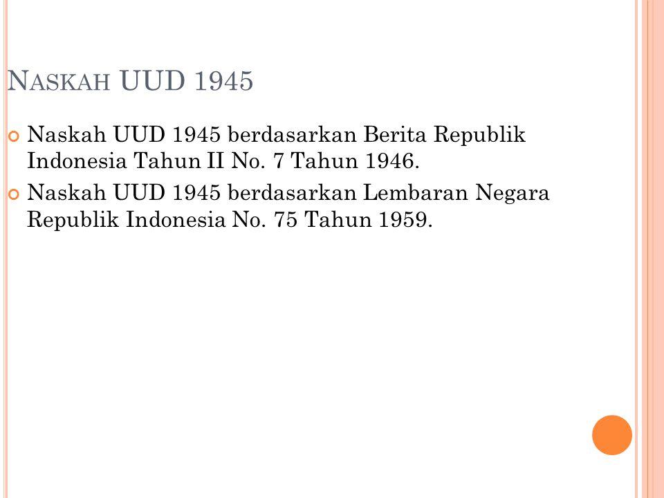 Naskah UUD 1945 Naskah UUD 1945 berdasarkan Berita Republik Indonesia Tahun II No. 7 Tahun 1946.