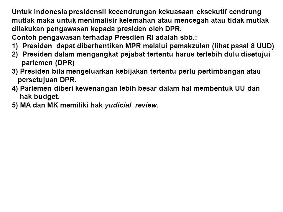 Untuk Indonesia presidensil kecendrungan kekuasaan eksekutif cendrung