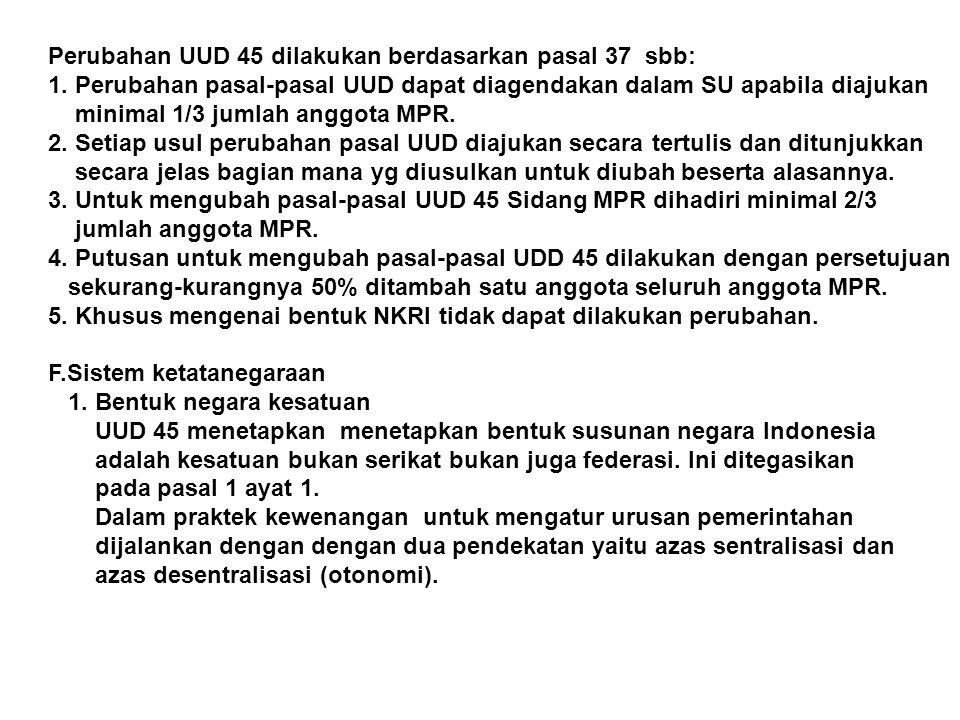 Perubahan UUD 45 dilakukan berdasarkan pasal 37 sbb: 1