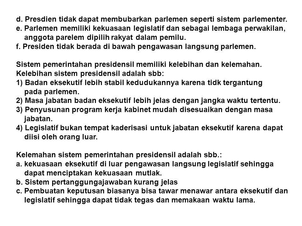 d. Presdien tidak dapat membubarkan parlemen seperti sistem parlementer.