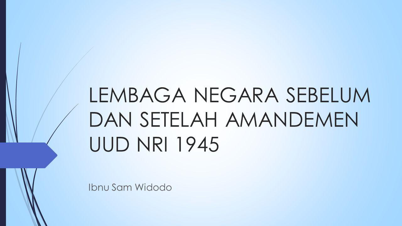 LEMBAGA NEGARA SEBELUM DAN SETELAH AMANDEMEN UUD NRI 1945