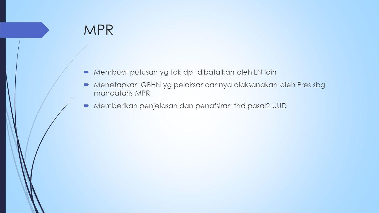 MPR Membuat putusan yg tdk dpt dibatalkan oleh LN lain