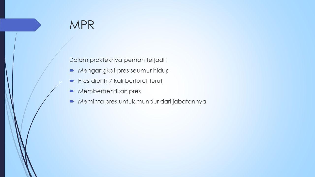 MPR Dalam prakteknya pernah terjadi : Mengangkat pres seumur hidup