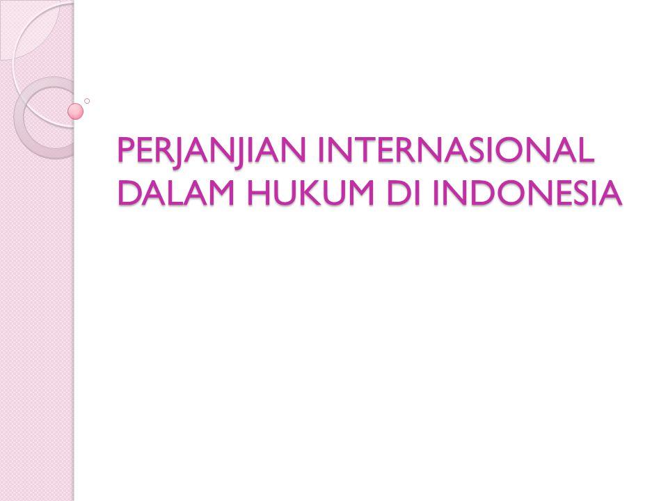 PERJANJIAN INTERNASIONAL DALAM HUKUM DI INDONESIA