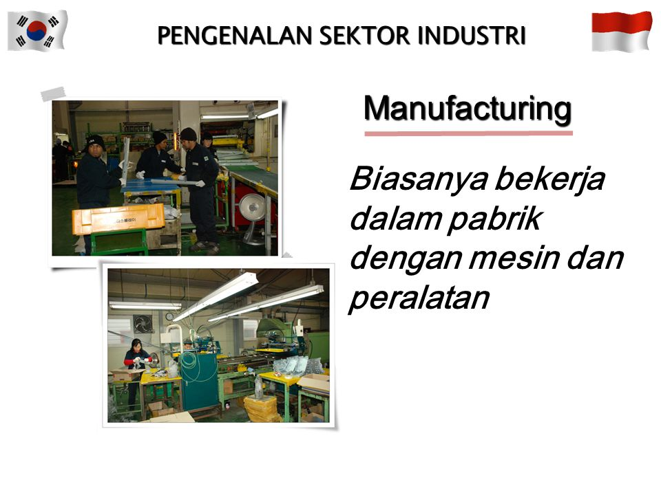 Biasanya bekerja dalam pabrik dengan mesin dan peralatan