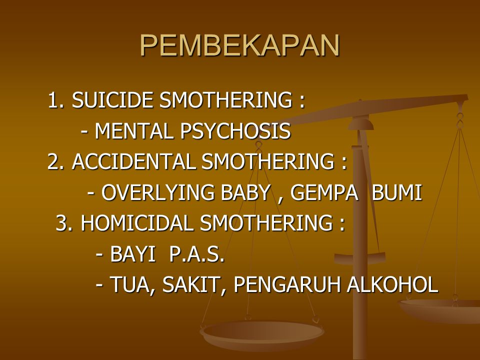 PEMBEKAPAN 1. SUICIDE SMOTHERING : - MENTAL PSYCHOSIS