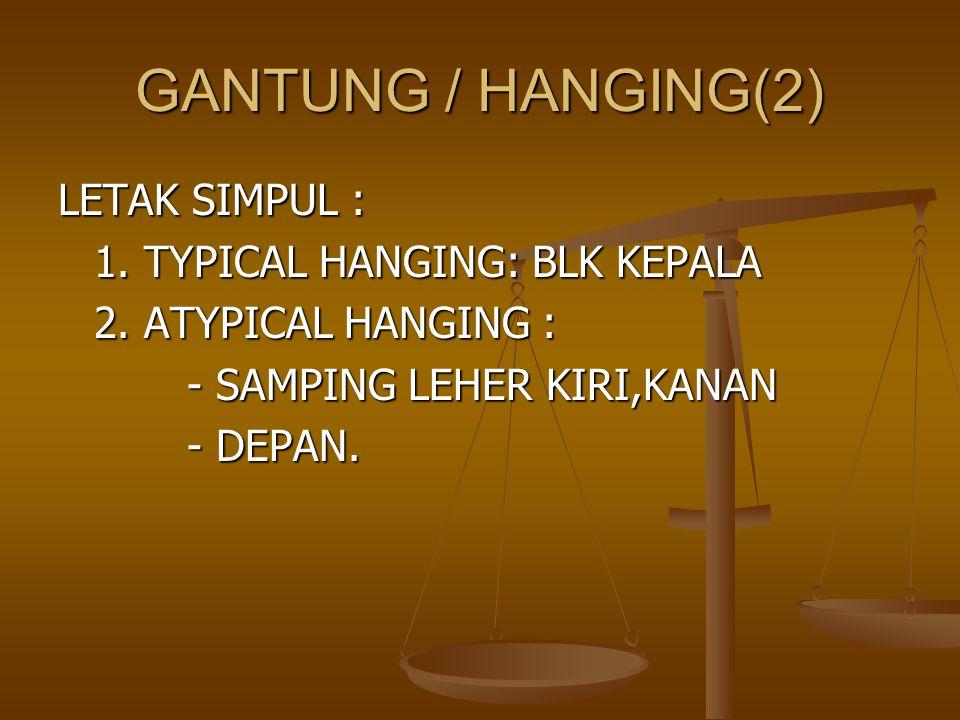 GANTUNG / HANGING(2) LETAK SIMPUL : 1. TYPICAL HANGING: BLK KEPALA