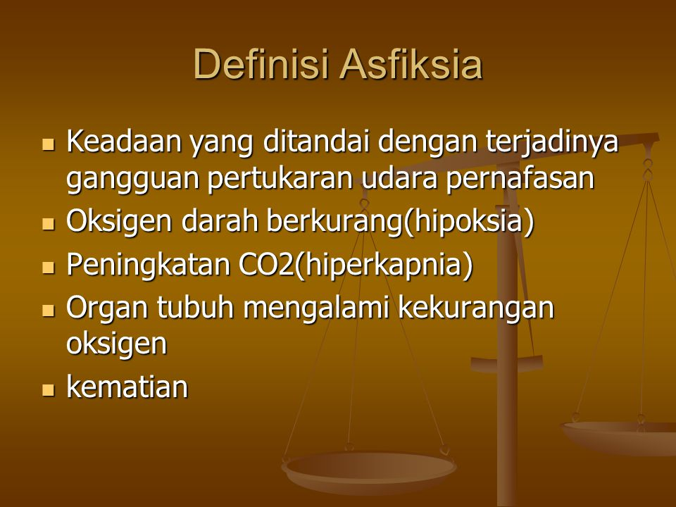 Definisi Asfiksia Keadaan yang ditandai dengan terjadinya gangguan pertukaran udara pernafasan. Oksigen darah berkurang(hipoksia)
