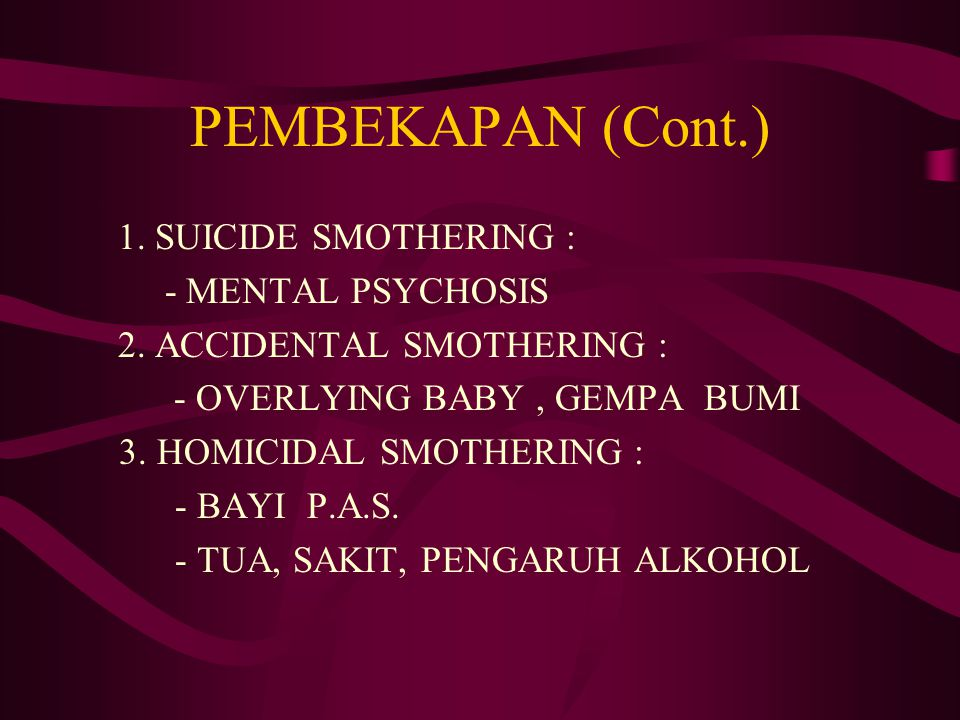 PEMBEKAPAN (Cont.) 1. SUICIDE SMOTHERING : - MENTAL PSYCHOSIS