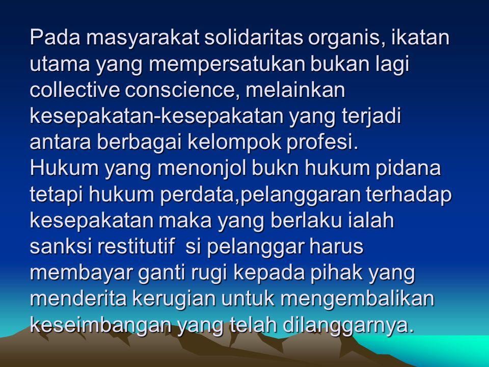 Pada masyarakat solidaritas organis, ikatan utama yang mempersatukan bukan lagi collective conscience, melainkan kesepakatan-kesepakatan yang terjadi antara berbagai kelompok profesi.
