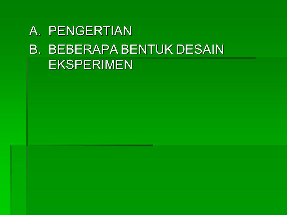A. PENGERTIAN B. BEBERAPA BENTUK DESAIN EKSPERIMEN