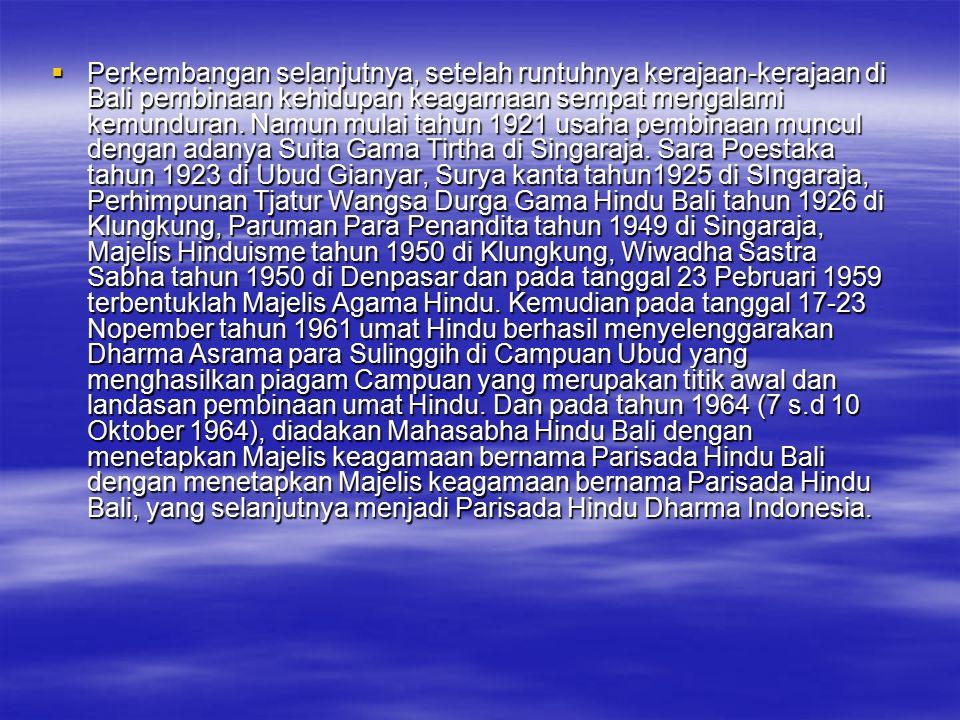 Perkembangan selanjutnya, setelah runtuhnya kerajaan-kerajaan di Bali pembinaan kehidupan keagamaan sempat mengalami kemunduran.