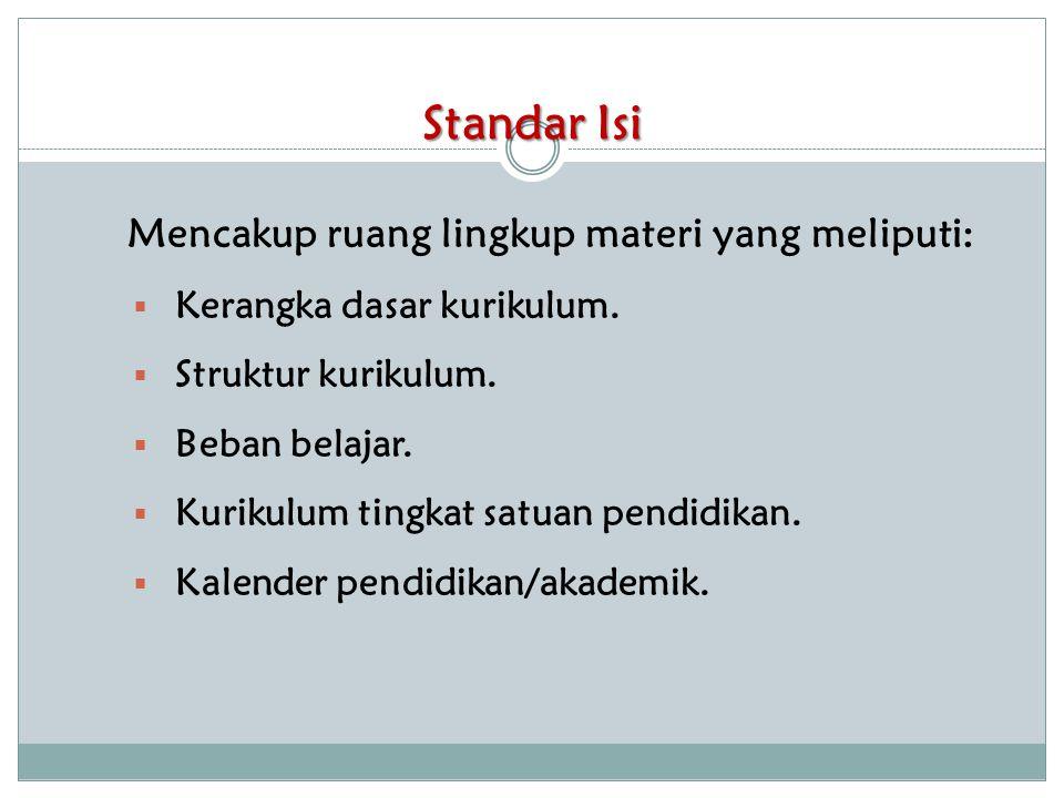 Standar Isi Mencakup ruang lingkup materi yang meliputi: