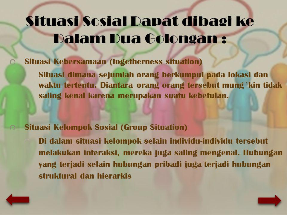 Situasi Sosial Dapat dibagi ke Dalam Dua Golongan :