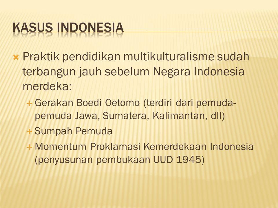 Kasus Indonesia Praktik pendidikan multikulturalisme sudah terbangun jauh sebelum Negara Indonesia merdeka: