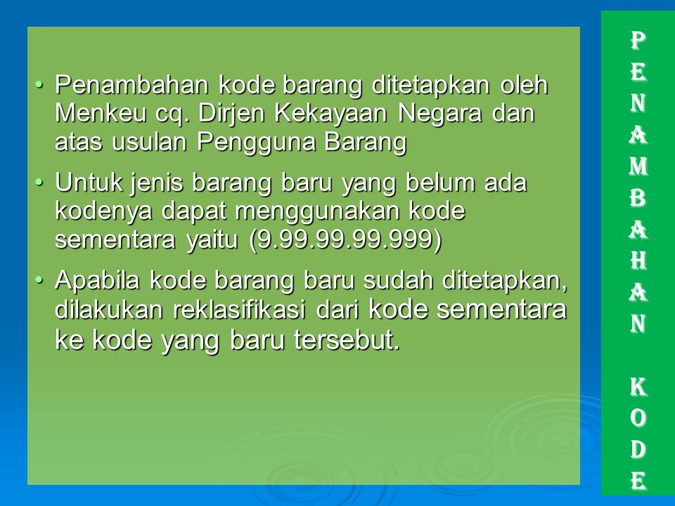 P E N A M B A H A N K O D E Penambahan kode barang ditetapkan oleh Menkeu cq. Dirjen Kekayaan Negara dan atas usulan Pengguna Barang.