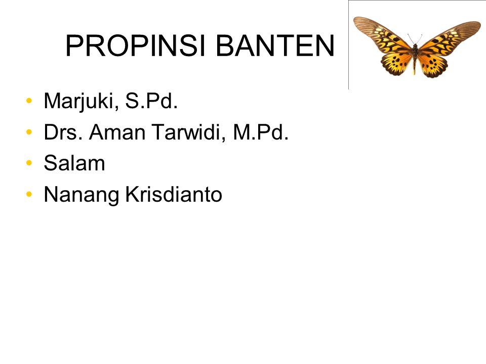 PROPINSI BANTEN Marjuki, S.Pd. Drs. Aman Tarwidi, M.Pd. Salam