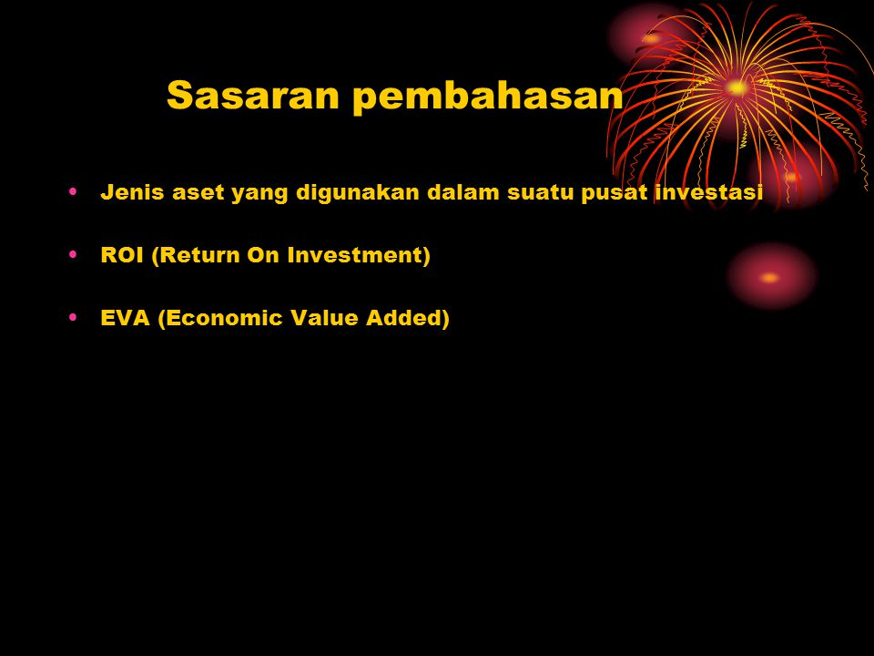 Sasaran pembahasan Jenis aset yang digunakan dalam suatu pusat investasi. ROI (Return On Investment)