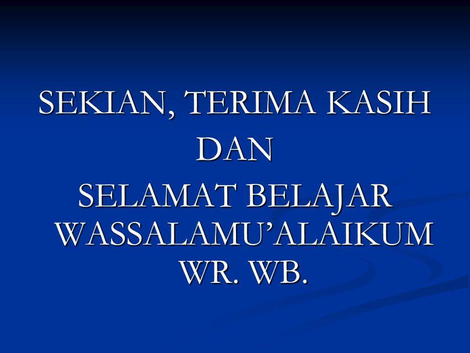 SELAMAT BELAJAR WASSALAMU'ALAIKUM WR. WB.