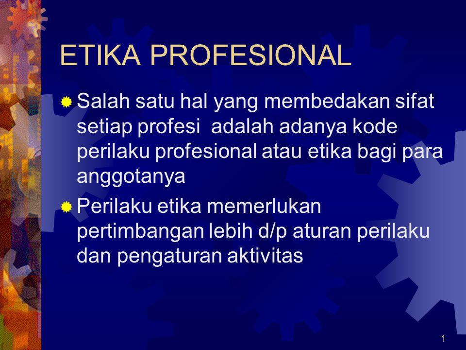 ETIKA PROFESIONAL Salah satu hal yang membedakan sifat setiap profesi adalah adanya kode perilaku profesional atau etika bagi para anggotanya.