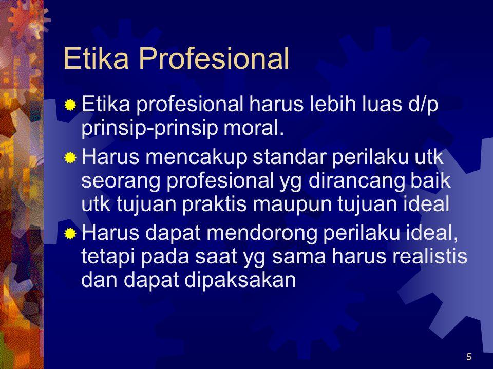 Etika Profesional Etika profesional harus lebih luas d/p prinsip-prinsip moral.