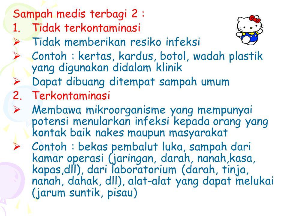 Sampah medis terbagi 2 : Tidak terkontaminasi. Tidak memberikan resiko infeksi.