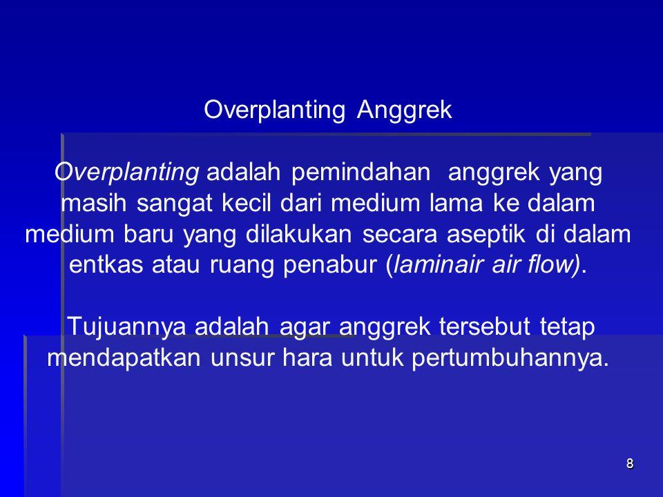 Overplanting Anggrek Overplanting adalah pemindahan anggrek yang masih sangat kecil dari medium lama ke dalam medium baru yang dilakukan secara aseptik di dalam entkas atau ruang penabur (laminair air flow).