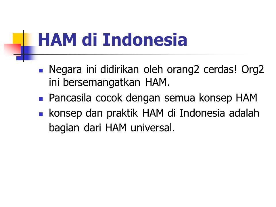 HAM di Indonesia Negara ini didirikan oleh orang2 cerdas! Org2 ini bersemangatkan HAM. Pancasila cocok dengan semua konsep HAM.