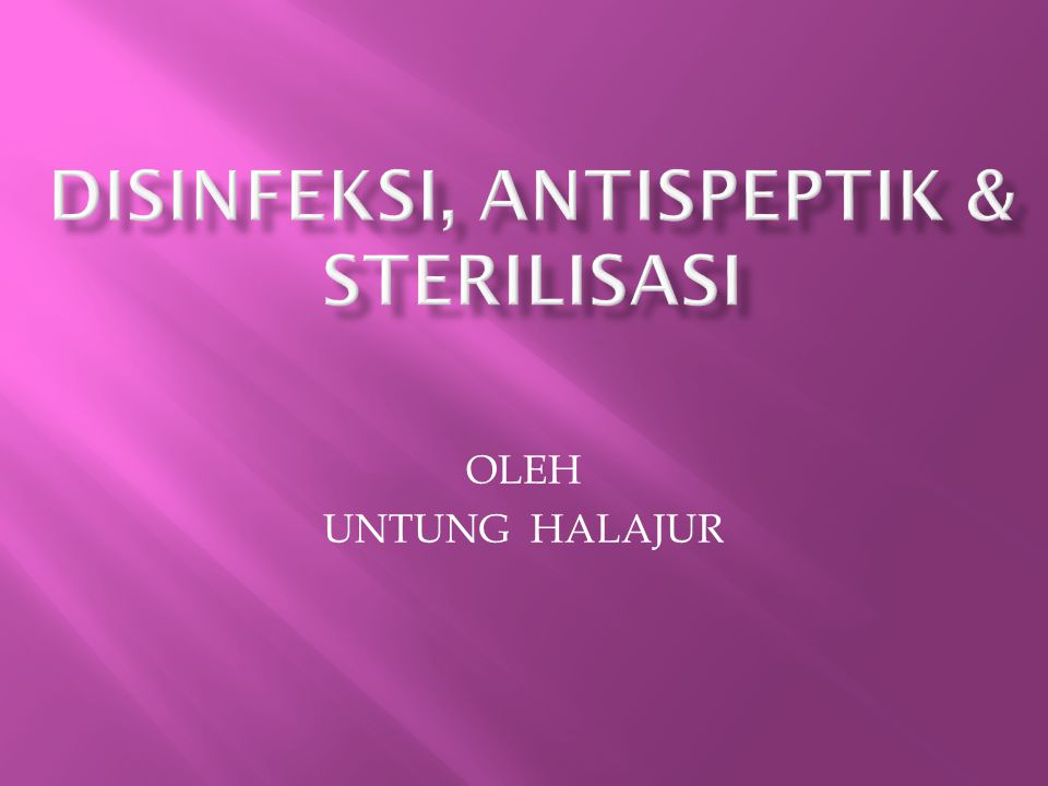 DiSINFEKSI, antispeptik & STERILISASI
