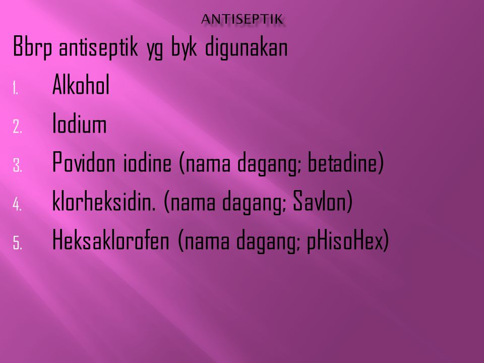Bbrp antiseptik yg byk digunakan Alkohol Iodium