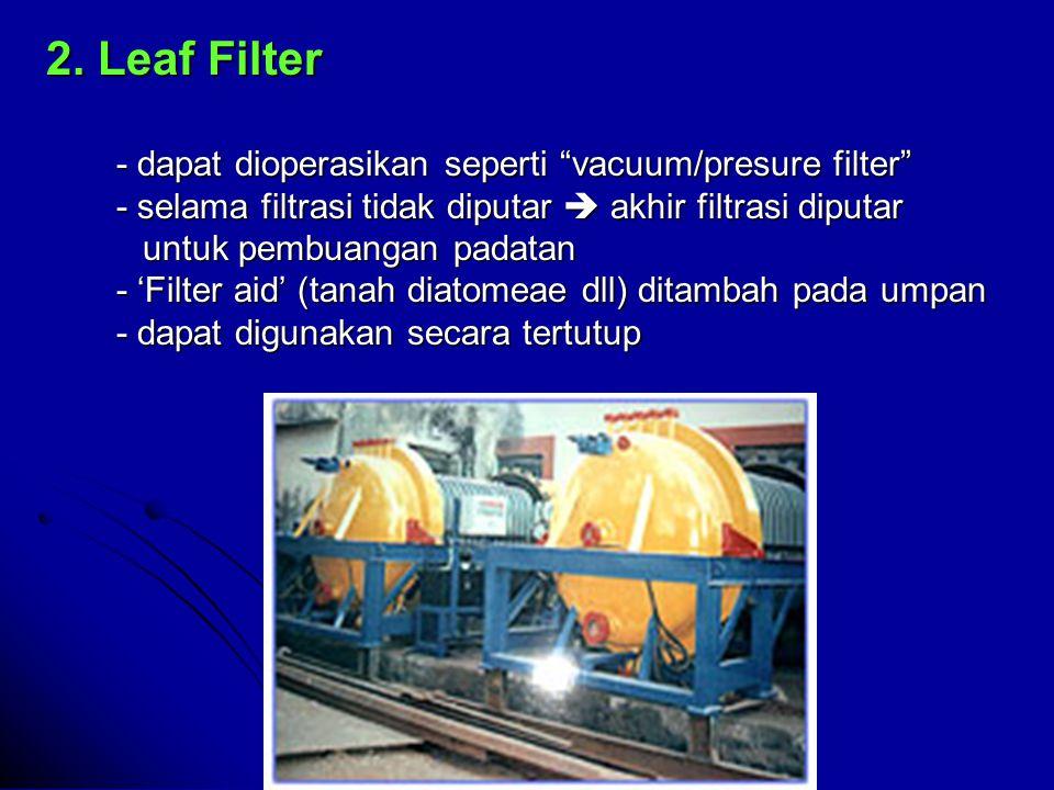 2. Leaf Filter - dapat dioperasikan seperti vacuum/presure filter
