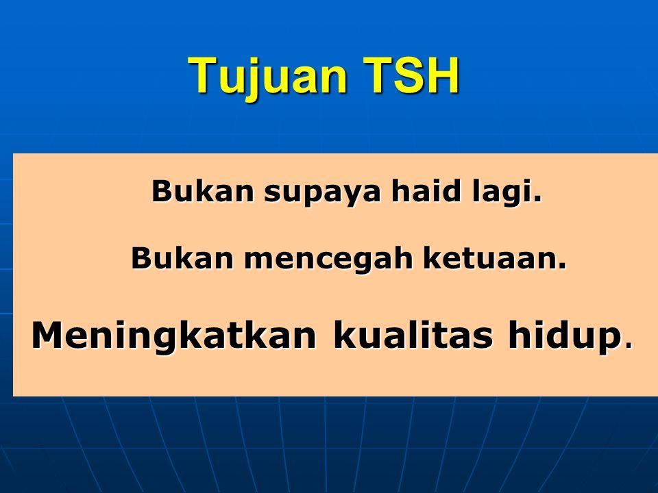 Tujuan TSH Bukan supaya haid lagi. Bukan mencegah ketuaan.
